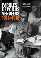 Couverture du livre « Paroles de poilus Vendéens ; 1914 - 1918 » de Roger Albert et Louis Renaud aux éditions Geste