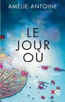 Couverture du livre « Le jour où » de Amelie Antoine aux éditions Xo