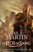 Couverture du livre « Les chroniques du nécromancien T.2 ; le roi de sang » de Gail Z. Martin aux éditions Bragelonne