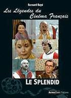 Couverture du livre « Les légendes du cinéma français ; le splendid » de Bernard Boye aux éditions Autres Temps