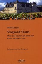 Couverture du livre « Vineyard trails ; what you haven't yet been told about Burgundy wine » de Claude Chapuis aux éditions Editions De Bourgogne