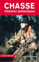 Couverture du livre « Chasse ; histoires authentiques » de Gerard Pacella aux éditions Altipresse