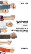 Couverture du livre « Un vrai pouvoir pour le peuple t.2 ; organisation de la consultation des citoyens » de Claude Anno aux éditions M3 Editions Numeriques
