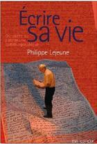 Couverture du livre « Écrire sa vie ; du pacte au patrimoine autobiographique » de Philippe Lejeune aux éditions Mauconduit