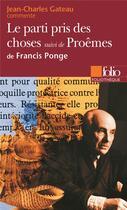 Couverture du livre « Le parti pris des choses ; poèmes de Francis Ponge » de Jean-Charles Gateau aux éditions Gallimard