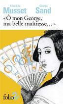 Couverture du livre « Ô mon George, ma belle maîtresse... » de George Sand et Alfred De Musset aux éditions Gallimard
