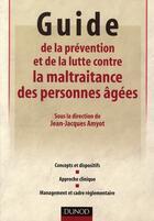 Couverture du livre « La maltraitance des personnes âgées ; politique et réglementation ; aspects psychologiques » de Jean-Jacques Amyot aux éditions Dunod