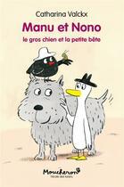 Couverture du livre « Manu et Nono T.3 ; le gros chien et la petite bête » de Catharina Valckx aux éditions Ecole Des Loisirs