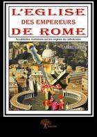 Couverture du livre « L'église des empereurs de Rome ; accablantes révélations sur les origines du catholicisme » de Gabriel Balima aux éditions Edilivre-aparis