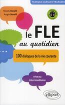Couverture du livre « Le Fle Au Quotidien 100 Dialogues De La Vie Courante Niveau Intermediaire Avec Fichiers Audio » de Borelli aux éditions Ellipses Marketing