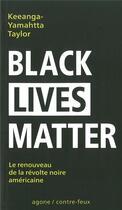 Couverture du livre « Black lives matter ; un renouveau du mouvement de libération noir américain » de Keeanga-Yamahtta Taylor aux éditions Agone