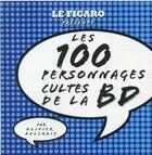 Couverture du livre « Guide Figaro ; les 100 personnages cultes de la BD » de Olivier Delcroix aux éditions Societe Du Figaro