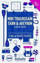 Couverture du livre « GUIDE BALADO ; Midi-Toulousain, Tarn et Aveyron (8e édition) » de Collectif aux éditions Mondeos