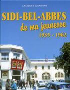 Couverture du livre « Sidi-bel-abbes de ma jeunesse, 1935-1962 » de Jacques Gandini aux éditions Gandini Jacques