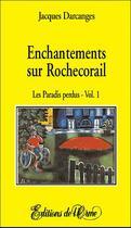 Couverture du livre « Enchantements sur Rochecorail t.1 ; les paradis perdus » de Jacques Darcanges aux éditions Orme