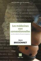 Couverture du livre « Les médecines non-conventionnelles ou les raisons d'une croyance » de Jean Brissonnet aux éditions Book-e-book