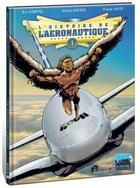 Couverture du livre « L'histoire de l'aéronautique T.1 ; des origines à Blériot » de Franck Coste et Eric Stoffel et Marcel Uderzo aux éditions Idees Plus