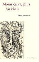 Couverture du livre « Moins Ca Va Plus Ca Vient » de Pennequin Charl aux éditions Dernier Telegramme