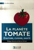 Couverture du livre « La planète tomate ; culture, cuisine, santé » de Philippe Delwiche et Myriam Verlaet aux éditions Nature Et Progres