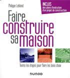 Couverture du livre « Faire construire sa maison ; toutes les étapes pour faire les bons choix (3e édition) » de Philippe Leblond aux éditions Dunod