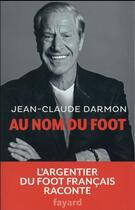 Couverture du livre « Au nom du foot » de Jean-Claude Darmon aux éditions Fayard