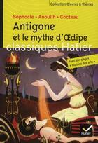 Couverture du livre « Antigone et le mythe d'Oedipe » de Jean Cocteau et Jean Anouilh et Ariane Carrere et Sophocle aux éditions Hatier