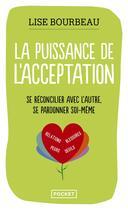Couverture du livre « La puissance de l'acceptation » de Lise Bourbeau aux éditions Pocket