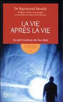 Couverture du livre « La vie après la vie ; ils sont revenus de l'au-delà » de Raymond Moody aux éditions J'ai Lu