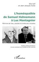 Couverture du livre « L'homéopathie de Samuel Hahnemann à Luc Montagnier ; mémoire de l'eau, placebo et molécules virtuelles » de Elie Volf et Jean-Jacques Aulas aux éditions L'harmattan