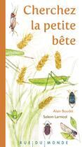 Couverture du livre « Cherchez la petite bête » de Solenn Larnicol et Alain Boudet aux éditions Rue Du Monde