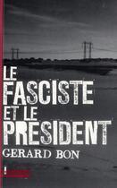 Couverture du livre « Le fasciste et le président » de Gerard Bon aux éditions L'ecailler
