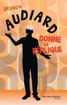 Couverture du livre « Audiard donne la réplique » de Philippe Durant et Bruno M. aux éditions Nouveau Monde