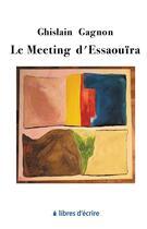 Couverture du livre « Le meeting d'Essaouïra » de Ghislain Gagnon aux éditions Libres D'ecrire