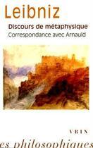 Couverture du livre « Discours de métaphysique ; correspondance avec Arnauld » de Gottfried Wilhelm Leibniz aux éditions Vrin