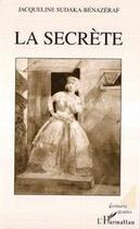 Couverture du livre « La secrète » de Jacqueline Sudaka-Benazeraf aux éditions L'harmattan