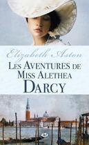 Couverture du livre « Les aventures de miss Alethea Darcy » de Elizabeth Aston aux éditions Milady