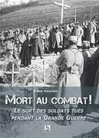 Couverture du livre « Mort au combat ; le sort des soldats tués pendant la Grande Guerre » de Gilles Vauclair aux éditions Editions Sutton