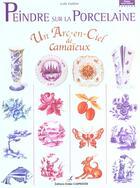 Couverture du livre « Peindre sur la porcelaine ; un arc en ciel de Camaïeux » de Lydie Guillem aux éditions Editions Carpentier