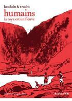 Couverture du livre « Humains ; la Roya est un fleuve » de Edmond Baudoin et Troub'S aux éditions L'association