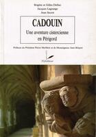 Couverture du livre « Cadouin, une aventure cistercienne en Périgord » de Brigitte Delluc et Jean Secret et Jacques Lagrange et Gilles Delluc aux éditions P.l.b. Editeur