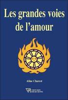 Couverture du livre « Les grandes voies de l'amour » de Aline Charest aux éditions Diffusion Rosicrucienne