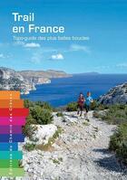Couverture du livre « Trail En France Topo-Guide Des Plus Belles Boucles » de D Musto aux éditions Chemin Des Cretes