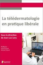 Couverture du livre « La télédermatologie en pratique libérale » de Jean-Luc Levy aux éditions Sauramps Medical