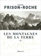 Couverture du livre « Les montagnes de la terre t.1 » de Roger Frison-Roche aux éditions Arthaud