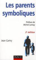 Couverture du livre « Les parents symboliques ; les enfants carenciés relationnels en famille d'accueil (2e édition) » de Jean Cartry aux éditions Dunod