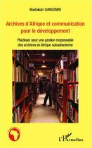 Couverture du livre « Archives d'Afrique et communication pour le développement ; plaidoyer pour une gestion responsable des archives en Afrique subsaharienne » de Boubakari Gansonre aux éditions L'harmattan