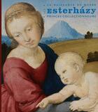 Couverture du livre « Les Esterházy, princes collectionneurs » de Orsolya Radvanyi aux éditions Pinacotheque