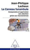 Couverture du livre « Le cerveau funambule ; comprendre et apprivoiser son attention grâce aux neurosciences » de Jean-Philippe Lachaux aux éditions Odile Jacob