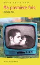 Couverture du livre « Ma première fois » de Boris Le Roy aux éditions Actes Sud Junior