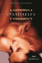 Couverture du livre « Insatiables » de Martin Laliberte aux éditions Quebecor